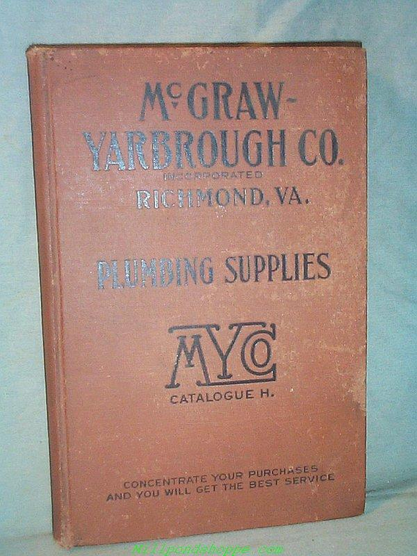McGraw-Yarbrough Incorporated PLUMBING SUPPLIES Catalog H. 1915 McGraw-Yarbrough Incorporated [Good] [Hardcover] 336 well illustrated pages on the state-of-the-art in plumbing supplies in the WWI era. From sinks to johns to firepots. Quality semi-gloss white papers. . Moderate rubbing to boards, foredge chipping at pastedown, a few scattered minor spots and edge dings at p.99. Size: 8vo - 7¾  - 9¾  Tall