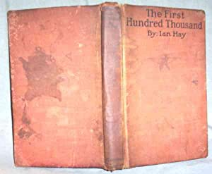 THE FIRST HUNDRED THOUSAND : being the: Ian Hay