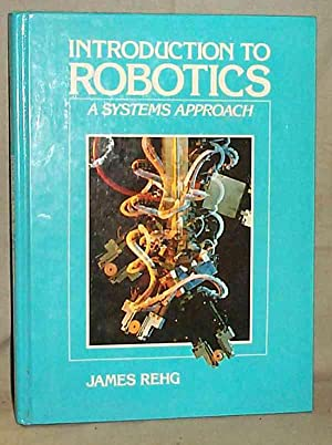 Introduction to Robotics : A Systems Approach: Rehg, James A.