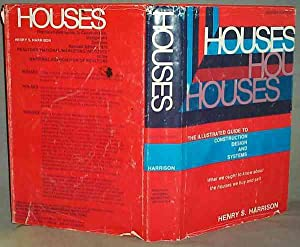 Houses : The Illustrated Guide to Construction,: Henry S. Harrison