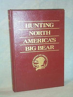 Hunting North America's Big Bear: Grizzly, Brown,: J. Wayne Fears