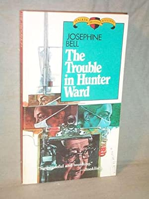 THE TROUBLE IN HUNTER WARD : A: Josephine Bell (