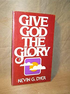 GIVE GOD THE GLORY: Kevin G. Dyer