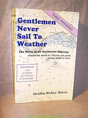 GENTLEMEN NEVER SAIL TO WEATHER : A: Denton R. Moore