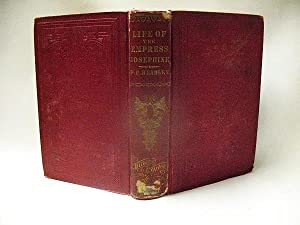 LIFE OF THE EMPRESS JOSEPHINE : First: Phineas Camp Headley