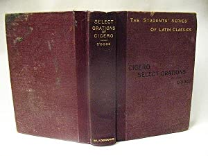 CICERO : SELECT ORATIONS Edited with an: Benjamin L. D'Ooge