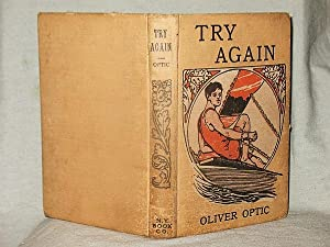 TRY AGAIN or The Trails and Triumphs: Oliver Optic (