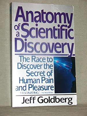 ANATOMY OF A SCIENTIFIC DISCOVERY : The Race to Discover the Sceret of Human Pleasure and Pain