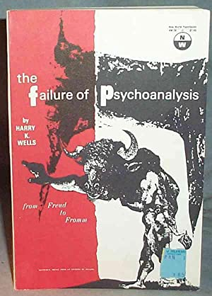 THE FAILURE OF PSYCHOANALYSIS: From Freud to Fromm