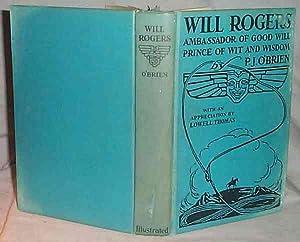 WILL ROGERS, AMBASSADOR OF GOOD WILL -: P. J. O'Brien