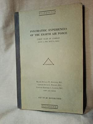 PSYCHIATRIC EXPERIENCES OF THE EIGHTH AIR FORCE First Year of Combat (July 4, 1942 - July 4, 1943)