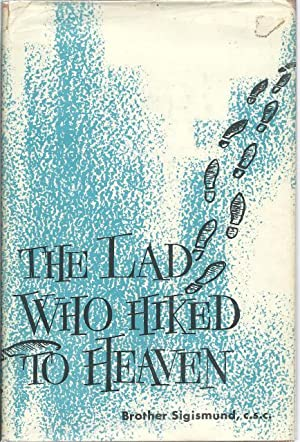 The Lad Who Hiked To Heaven Dujarie Press A Story Of Saint Stankislaus Kostka: Brother Sigismund