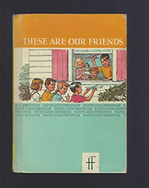 These Are Our Friends Grade 1 Faith and Freedom Reader (1961): Sister M. Marguerite and Sister M. ...