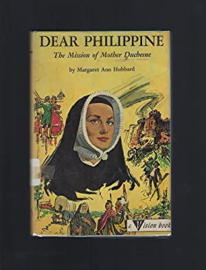 Dear Philippine The Mission of Mother Duchesne Vision Books 1964 NB/DJ