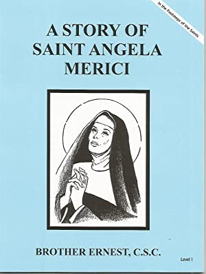 A Story of St. Angela Merici (Dujarie Series): Brother Ernest, C.S.C.