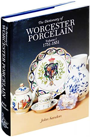 The Dictionary of Worcester Porcelain. Volume I 1751-1851: Sandon, John
