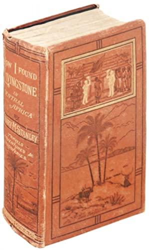 How I Found Livingstone. Travels, Adventures, and: Stanley, Henry M.