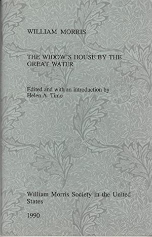 The Widow's House by the Great Water: Morris, William; Helen A. Timo (edited with an ...