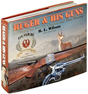 Ruger & His Guns: A History of: Wilson, R.L.; Peter