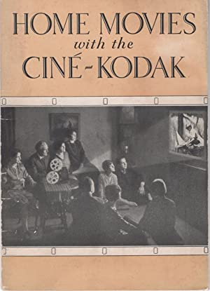 Home Movies with the Cine-Kodak: Cine-Kodak and Kodascope the Simplest Amateur Motion Picture Outfit