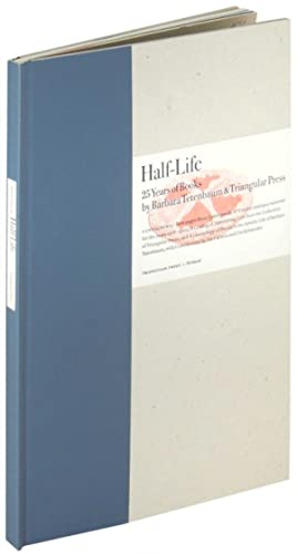 Half Life. 25 Years of Books by Barbara Tetenbaum and Triangular Press