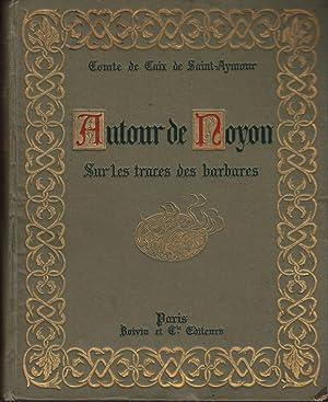 Autour de Noyon. Sur le traces des: Saint-Aymour, Comte de