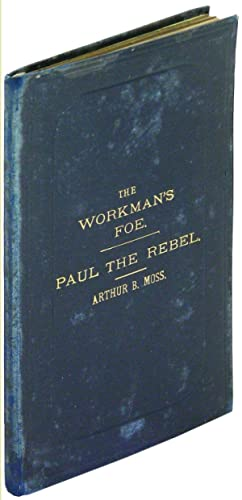 The Workman's Foe, A New and Original Dramatic Sketch in One Act [bound in with] Paul the Rebel, ...