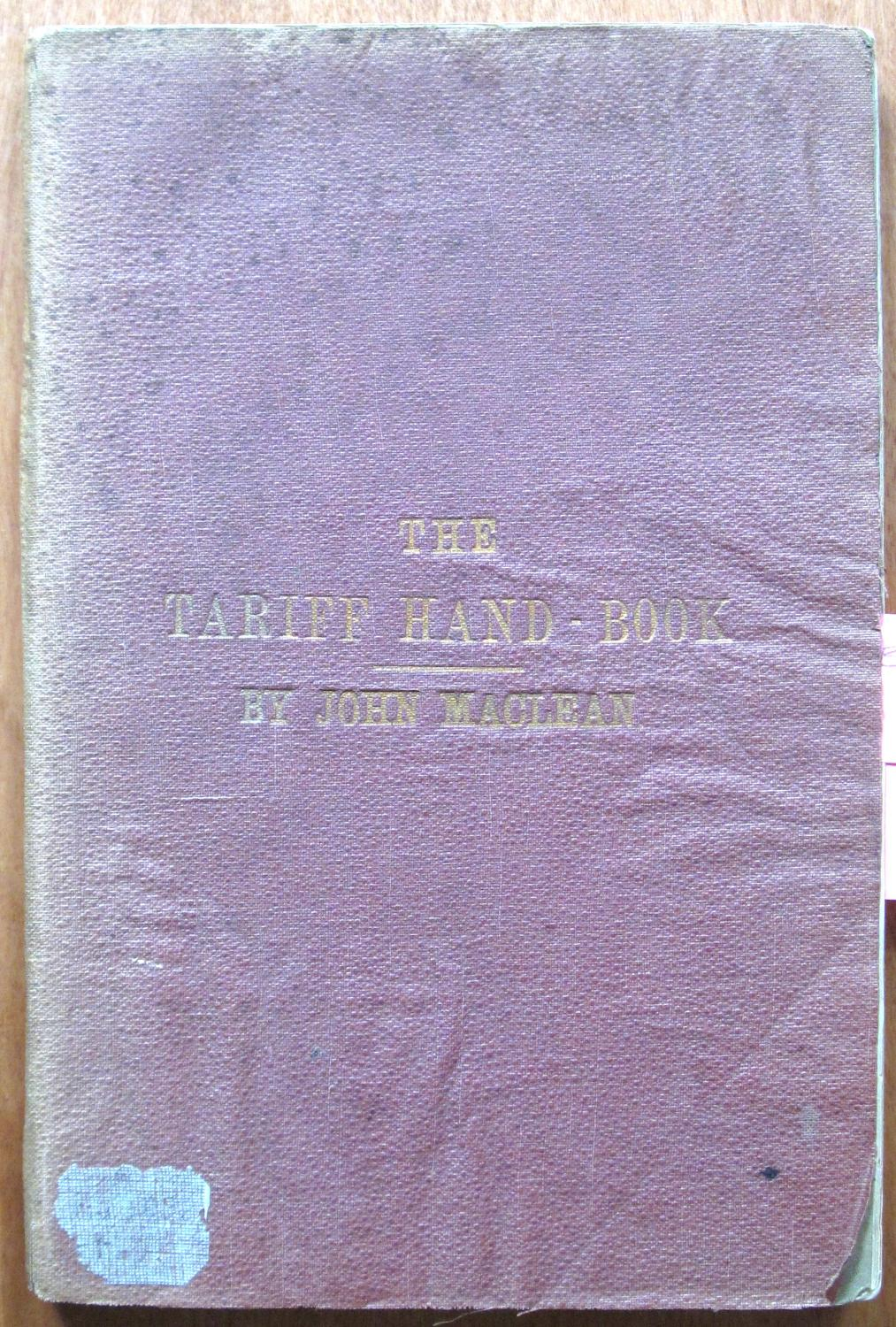 The Tariff Hand-Book Shewing the Canadian Customs' Tariff, with the Various Changes Made During the Last Few Years, Also the British and American Tar