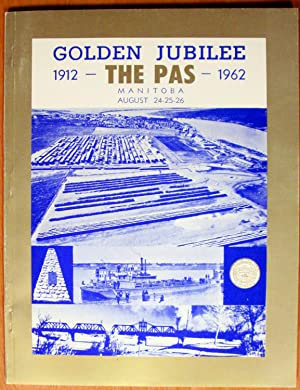 Golden Jubilee The Pas Manitoba. 1912-1962. 50th: Dunn, Harry, Editor