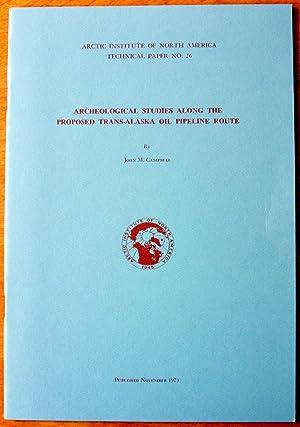 Archeological Studies Along the Proposed Trans-Alaska Oil: Campbell, John M.