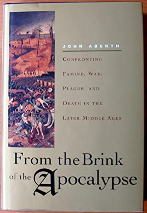 From the Brink of the Apocalypse. Confronting Famine, War, Plague, and Death in the Middle Ages.