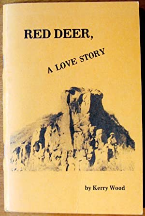 Red Deer, A Love Story: Wood, Kerry. Illustrated