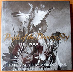 People of the Dancing Sky. The Iroquois: Zabol, Myron, Photographs.