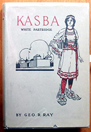 Kasba (White Partridge). A Story of Hudson: Ray, George R.
