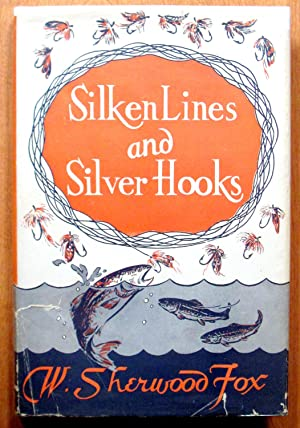Silken Lines and Silver Hooks: Fox, W. Sherwood.