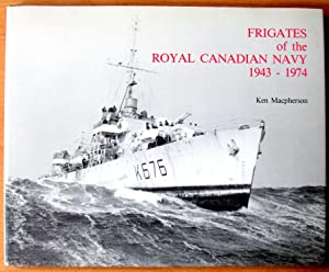 Frigates of the Royal Canadian Navy 1943-1974.: Macpherson, Ken.