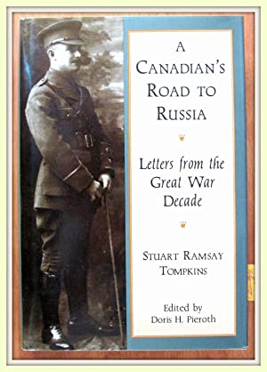 A Canadian's Road to Russia. Letters From: Tompkins, Stuart Ramsey.