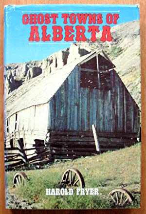 Ghost Towns of Alberta.: Fryer, Harold.