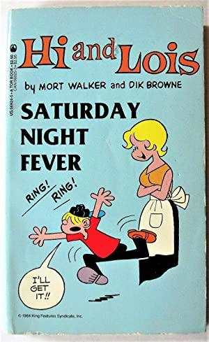 Hi and Lois. Saturday Night Fever