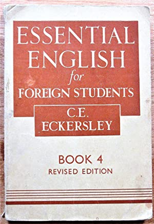 Essential English for Foreign Students Book IV.: Eckersley, C.E.