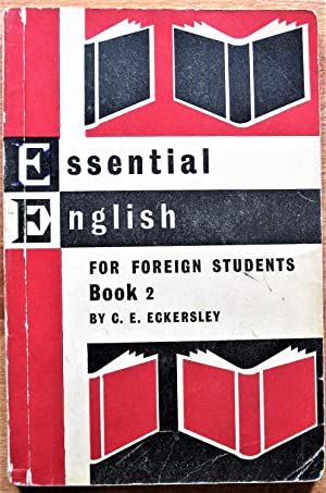 Essential English for Foreign Students. Book 2: Eckersley, C.E.