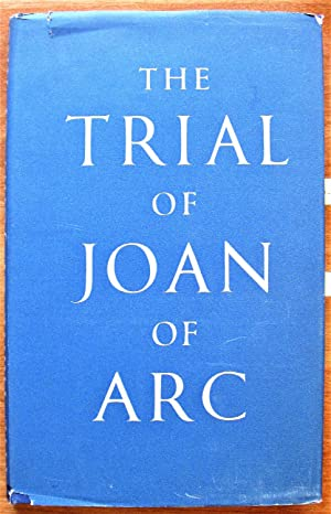 The Trial of Joan of Arc. Being the verbatim report of the proceedings from the Orleans Manuscript