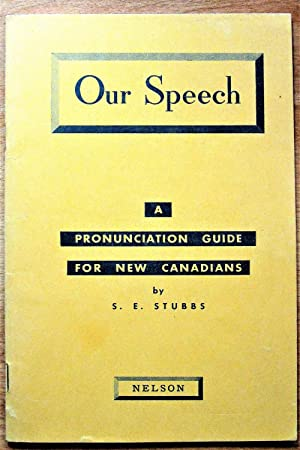 Our Speech. A Pronunciation Guide for New Canadians