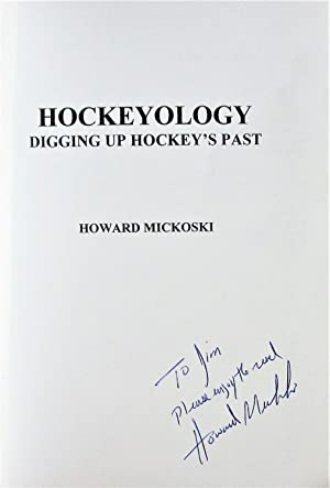Hockeyology. Digging Up Hockey's Past: Mickoski, Howard. Inscribed