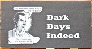 Dark Days Indeed