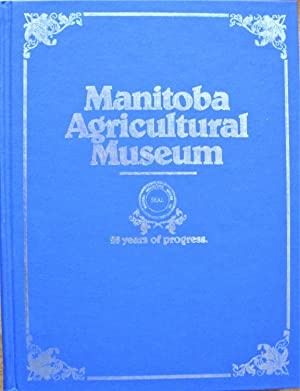 Manitoba Agricultural Museum. 25 Years of Progress.