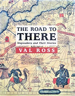 The Road to There. Mapmakers and Their Stories