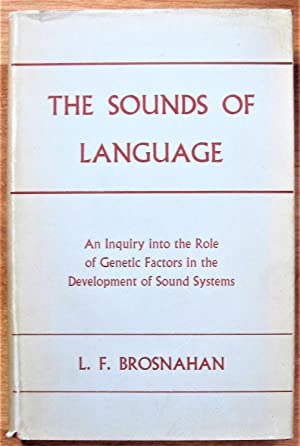 The Sounds of Language. an Inquiry Into the Role of Genetic Factors in the Development of Sound S...