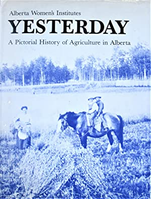 Yesterday. a Pictorial History of Agriculture in Alberta
