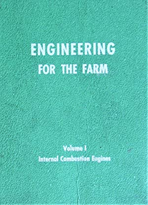 Engineering for the Farm. Volume I Internal Combustion Engines